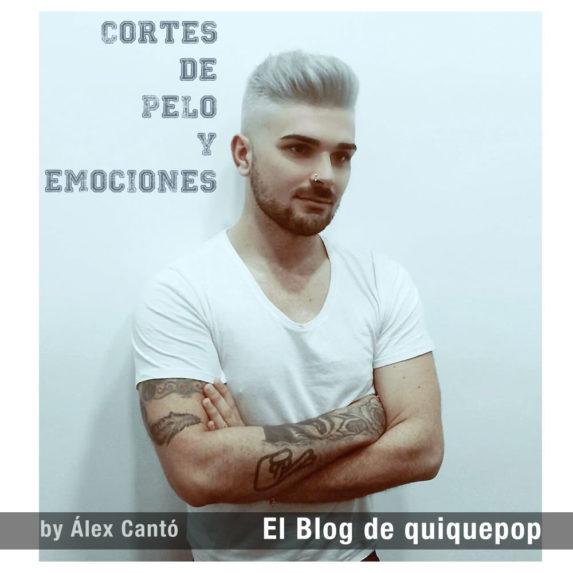 NUEVO POST EN #ELBLOGDEQUIQUEPOP -CORTES DE PELO Y EMOCIONES- BY ALEX CANTO FOR QUIQUEPOP FEBRERO 2016