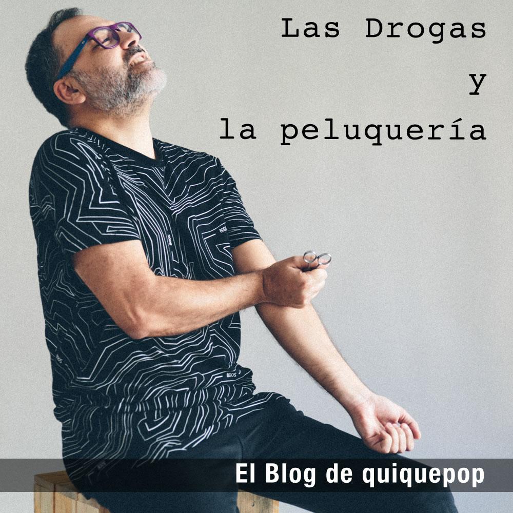 Las drogas y la peluqueria by enrique marco garcia el blog de quiquepop